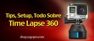 Tips, Edicion, Setup, Time Lapse 360